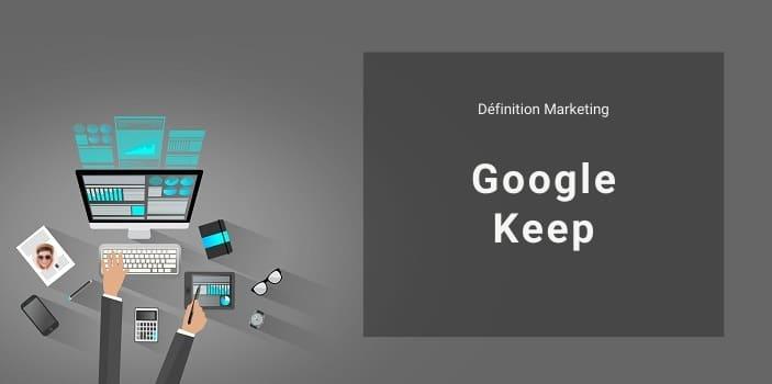 Définition Marketing : qu'est-ce que Google Keep ?