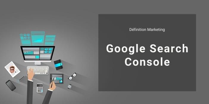 Définition Marketing : qu'est-ce que la Google Search Console ?