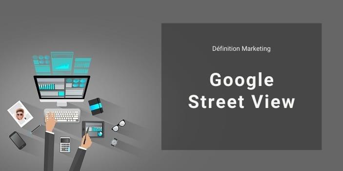 Définition Marketing : qu'est-ce que Google Street View ?