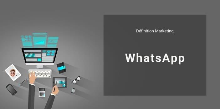 Définition Marketing : qu'est ce que WhatsApp ?