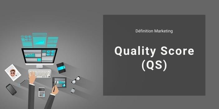 Définition Marketing : qu'est-ce que le Quality Score ou QS ?