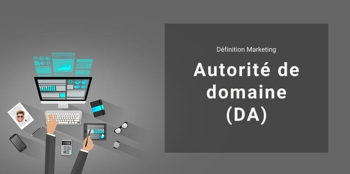 Définition Marketing : qu'est-ce que l'autorité de domaine ou Domain Authority ?