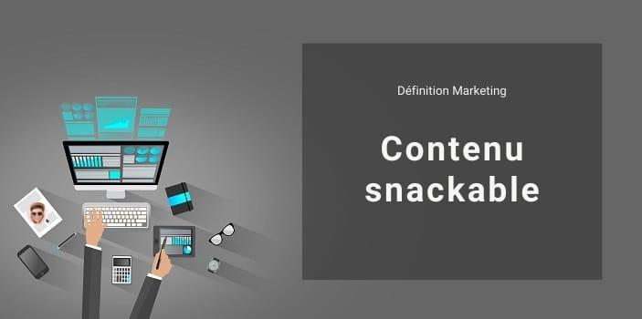 Définition Marketing : qu'est-ce qu'un contenu snackable ou micro-contenu ?