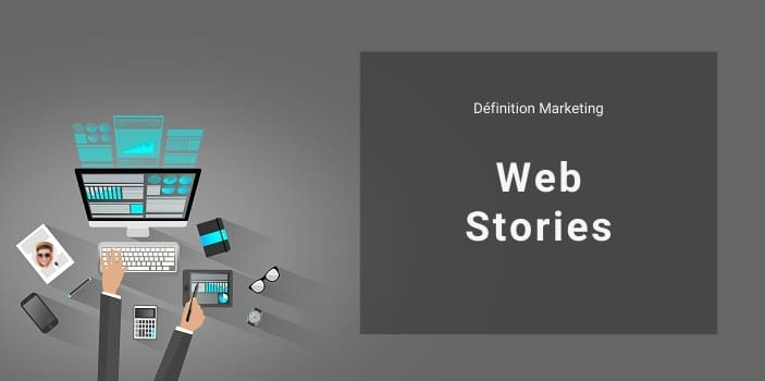 Définition Marketing : qu'est-ce que les Google Web Stories ?